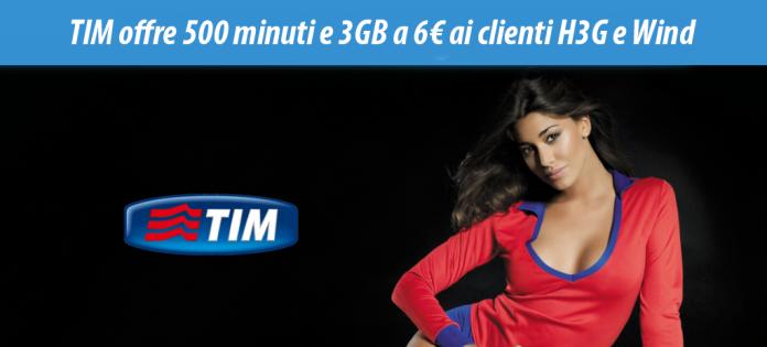 TIM offre 500 minuti e 3GB a 6€ ai clienti H3G e Wind