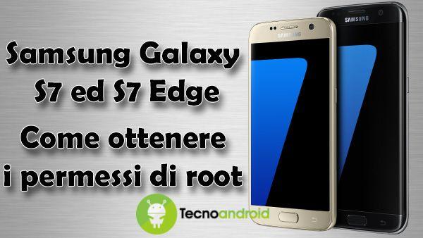 Guida Samsung Galaxy S7 ed S7 Edge: come eseguire il root