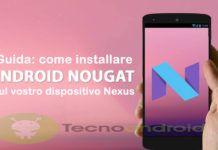 Come installare Android 7.0 Nougat sul vostro dispositivo Nexus