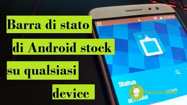 Come ottenere la barra di stato di Android stock su qualsiasi smartphone