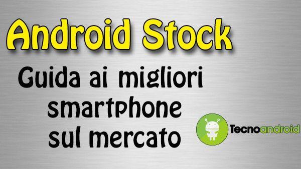 Android Stock, i tre migliori smartphone del mercato