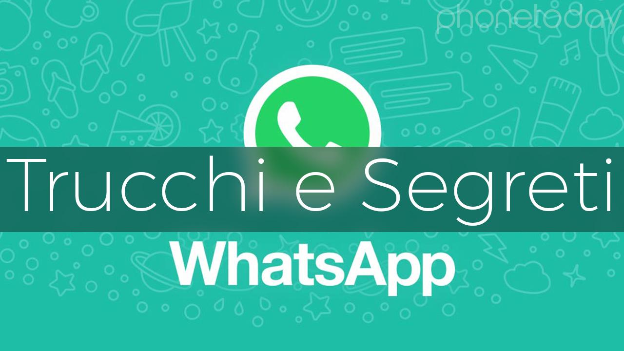 Whatsapp senza segreti: 18 trucchi inconfessabili che nessuno ti ha mai svelato